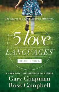 The 5 LOVE LANGUAGES OF CHILDREN: The Secret to Loving Children Effectively by Gary Chapman, Gary