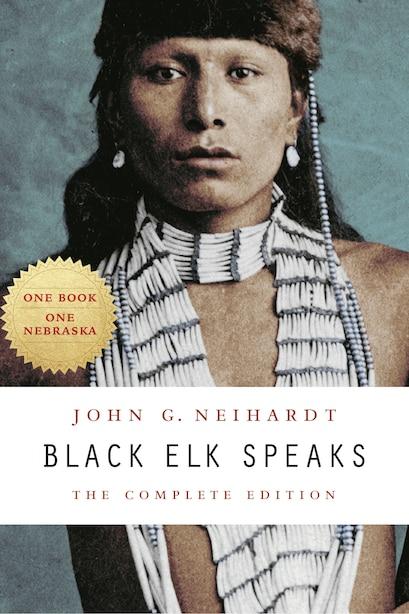 Black Elk Speaks: The Complete Edition by John G. Neihardt