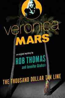 Veronica Mars: An Original Mystery By Rob Thomas: The Thousand-dollar Tan Line by Rob Thomas
