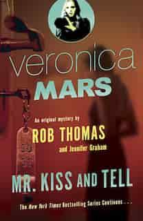 Veronica Mars 2: An Original Mystery By Rob Thomas: Mr. Kiss And Tell by Rob Thomas