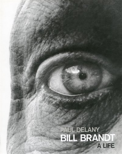 Bill Brandt: A Life by Paul Delany