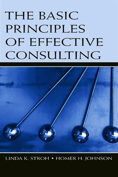 The Basic Principles of Effective Consulting de Linda K. Stroh
