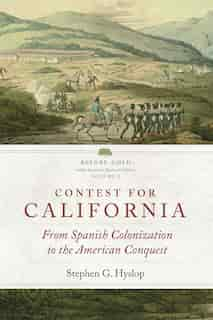 Contest For California: From Spanish Colonization To The American Conquest by Stephen G. Hyslop
