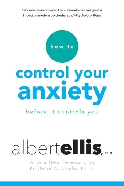 How To Control Your Anxiety Before It Controls You by Albert Ellis