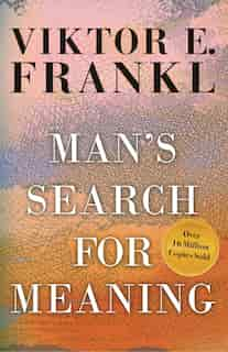 Man's Search for Meaning by Viktor E. Frankl