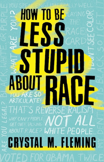 How To Be Less Stupid About Race: On Racism, White Supremacy, And The Racial Divide by Crystal Marie Fleming