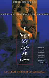 I Begin My Life All Over: The Hmong And The American Immigrant Experience de Lillian Faderman
