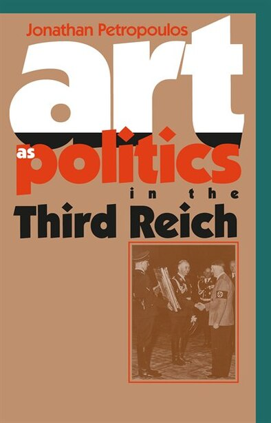 Art As Politics In The Third Reich by Jonathan Petropoulos