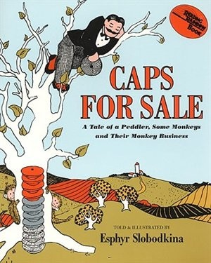 Caps For Sale: A Tale Of A Peddler, Some Monkeys And Their Monkey Business by Esphyr Slobodkina