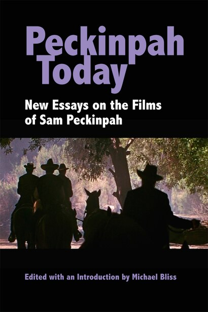 Peckinpah Today: New Essays on the Films of Sam Peckinpah by Michael Bliss