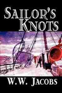 Sailor's Knots by William Wymark Jacobs