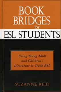 Book Bridges for ESL Students: Using Young Adult and Children's Literature to Teach ESL by Suzanne Elizabeth Reid