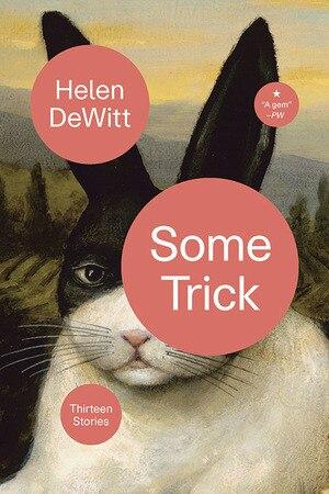 Some Trick: Thirteen Stories by Helen Dewitt