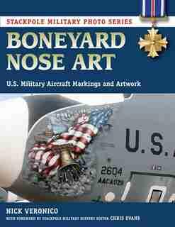 Boneyard Nose Art: U.s. Military Aircraft Markings And Artwork by Nicholas A. Veronico