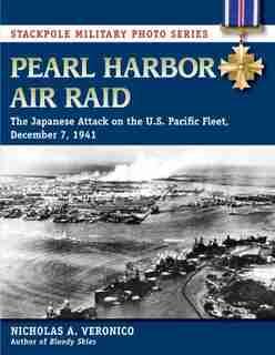 Pearl Harbor Air Raid: The Japanese Attack On The U.s. Pacific Fleet, December 7, 1941 by Nicholas Veronico