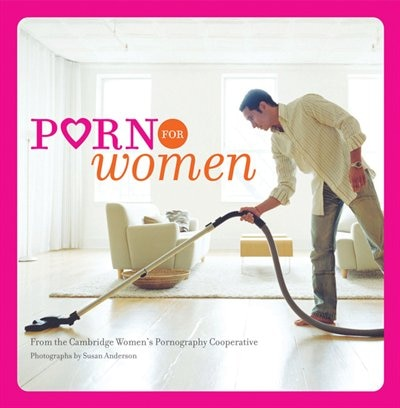 Porn for Women: (funny Books For Women, Books For Women With Pictures) by Cambridge Women's Pornography Cooperative