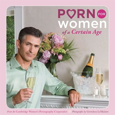 Porn for Women Of a Certain Age by Cambridge Women's Pornography Cooperative