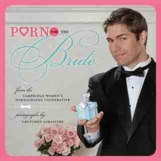 Porn for the Bride by Cambridge Women's Pornography Cooperative