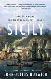 Sicily: An Island At The Crossroads Of History by John Julius Norwich