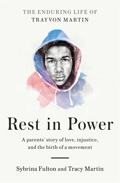 Rest In Power: The Enduring Life Of Trayvon Martin by Sybrina Fulton