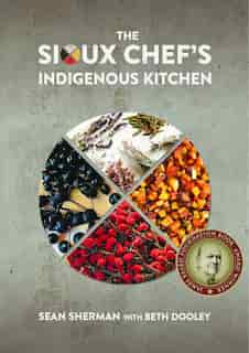 The Sioux Chef's Indigenous Kitchen by Sean Sherman