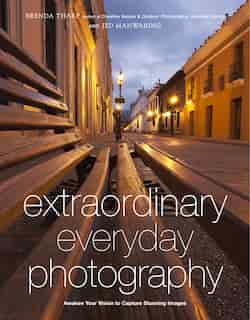 Extraordinary Everyday Photography: Awaken Your Vision To Create Stunning Images Wherever You Are by Brenda Tharp