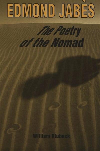 Edmond Jabès. The Poetry Of The Nomad de William Kluback