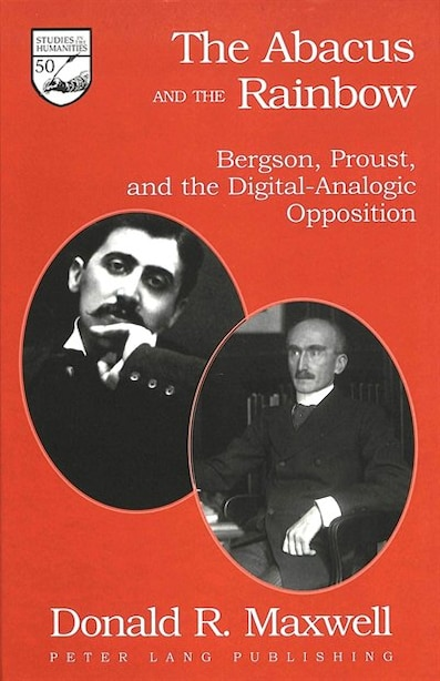 The Abacus And The Rainbow: Bergson, Proust, And The Digital-analogic Opposition de Donald R. Maxwell