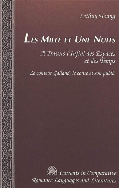 Les Mille Et Une Nuits: A Travers L'infini Des Espaces Et Des Temps. Le Conteur Galland, Le Conte Et Son Public de Lethuy Hoang