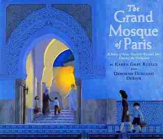 The Grand Mosque of Paris: A Story of How Muslims Rescued Jews During the Holocaust by Karen Gray Ruelle