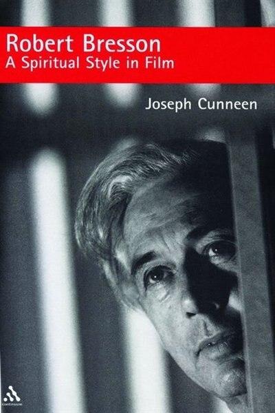 Robert Bresson: A Spiritual Style in Film de Joseph Cunneen