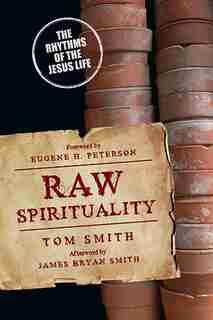 RAW SPIRITUALITY: The Rhythms of the Jesus Life by Tom Smith, Tom