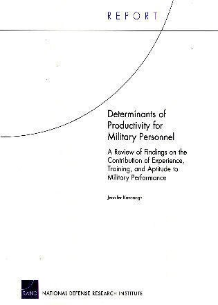 Determinants of Productivity for Military Personnel: A Review of Findings on the Contribution of Experience, Training, and Aptitude to Military Performa by Jennifer Kavanagh