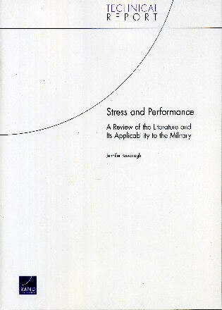 Stress and Performance: A Review of the Literature and Its Applicability to the Military by Jennifer Kavanagh