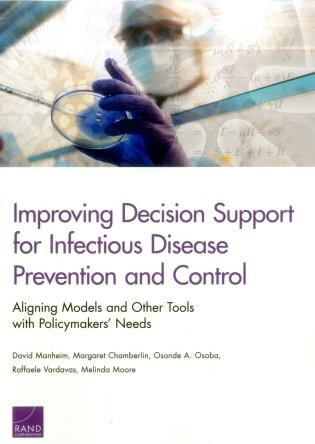 Improving Decision Support For Infectious Disease Prevention And Control: Aligning Models And Other Tools With Policymakers' Needs by David Manheim