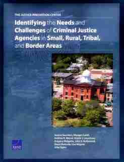 The Justice Innovation Center: Identifying The Needs And Challenges Of Criminal Justice Agencies In Small, Rural, Tribal, And Bord by Jessica Saunders