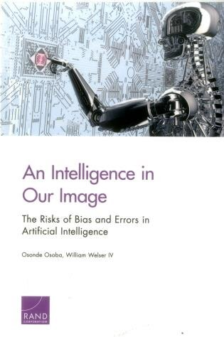 An Intelligence In Our Image: The Risks Of Bias And Errors In Artificial Intelligence by Osonde A. Osoba