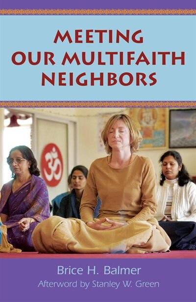 Meeting Our Multifaith Neighbors by Brice H. Balmer, Brice H