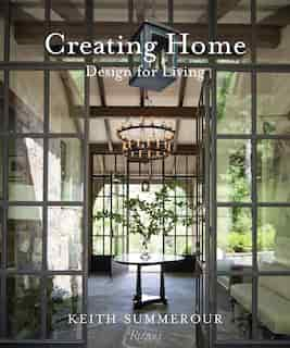 Creating Home: Design For Living by Keith Summerour