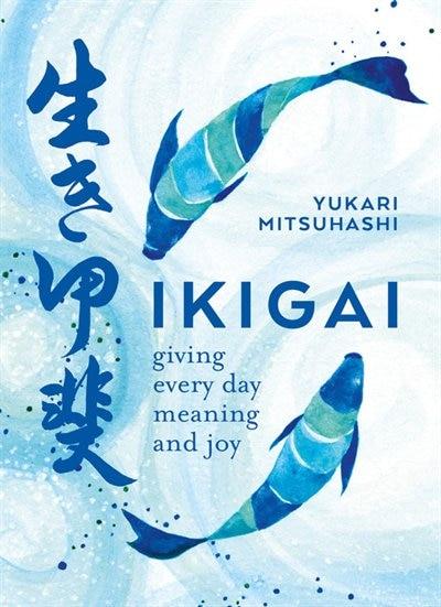 Ikigai: The Japanese Art Of A Meaningful Life by Yukari Mitsuhashi