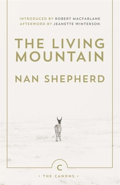 The Living Mountain: A Celebration Of The Cairngorm Mountains Of Scotland by Nan Shepherd