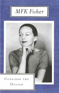 Consider The Oyster by M. F. K. Fisher