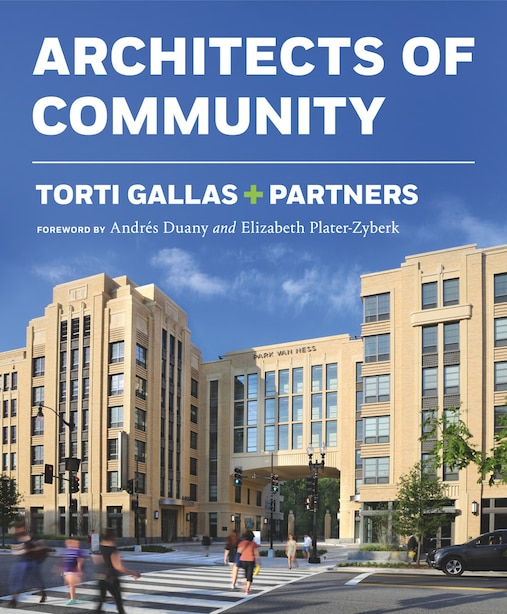 Torti Gallas + Partners: Architects Of Community by John Francis Torti