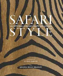 Safari Style: Exceptional African Camps And Lodges by Melissa Biggs Bradley
