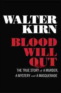 Blood Will Out: The True Story Of A Murder A Mystery And A Masquerade de Walter Kirn