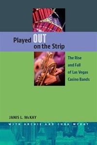 Played Out On The Strip: The Rise And Fall Of Las Vegas Casino Bands de Janis L. Mckay