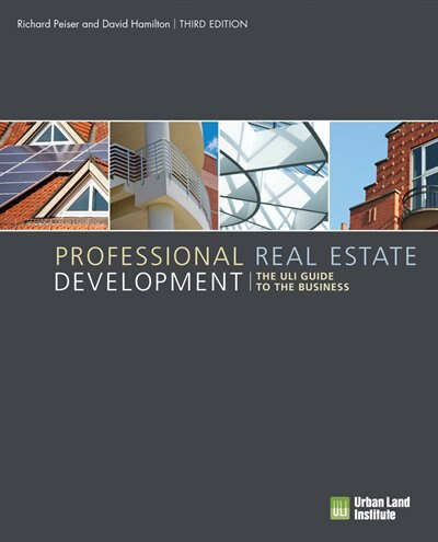 Professional Real Estate Development: The Uli Guide To The Business by Richard Peiser