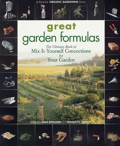 Great Garden Formulas: The Ultimate Book of Mix-It-Yourself Concoctions for Your Garden by Joan Benjamin