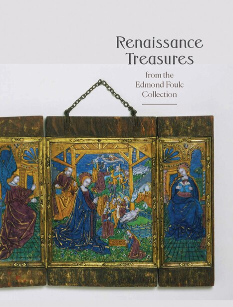 Renaissance Treasures From The Edmond Foulc Collection by Jack Hinton