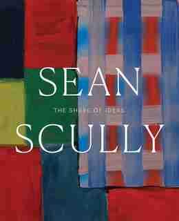 Sean Scully: The Shape Of Ideas by Timothy Rub